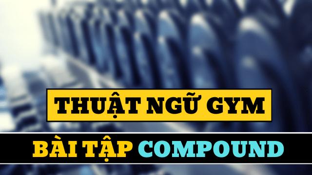 Tìm hiểu về bài tập Compound giúp phát triển sức mạnh cơ bắp tối đa
