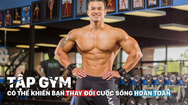Tập Gym giúp thay đổi cuộc sống của bạn